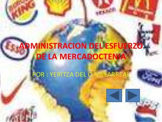 ADMINISTRACION DEL ESFUERZO DE LA MERCADOCTENIA POR : YERITZA DEL C. VILLARREAL