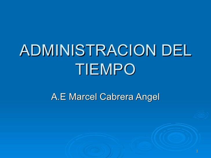 ADMINISTRACION DEL TIEMPO A.E Marcel Cabrera Angel
