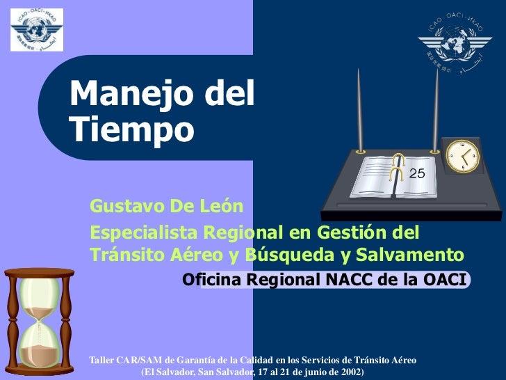Manejo delTiempo Gustavo De León Especialista Regional en Gestión del Tránsito Aéreo y Búsqueda y Salvamento              ...