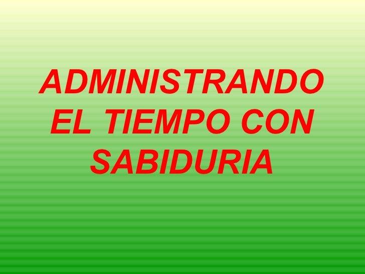 ADMINISTRANDOEL TIEMPO CON  SABIDURIA