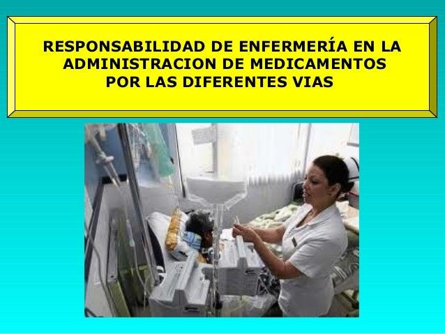 RESPONSABILIDAD DE ENFERMERÍA EN LA  ADMINISTRACION DE MEDICAMENTOS      POR LAS DIFERENTES VIAS