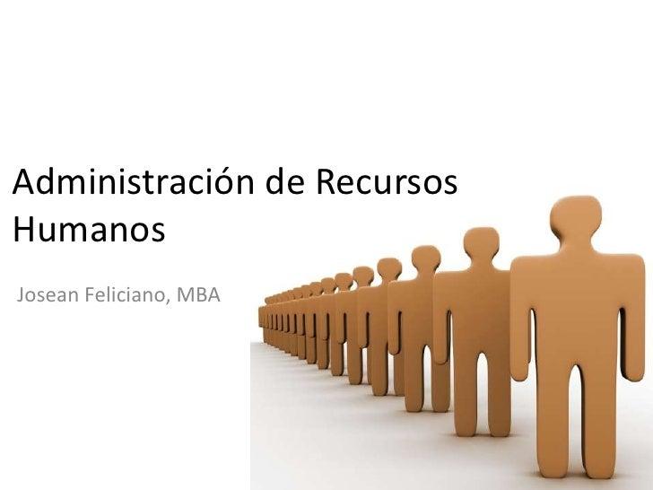 Administración de Recursos Humanos<br />Josean Feliciano, MBA<br />