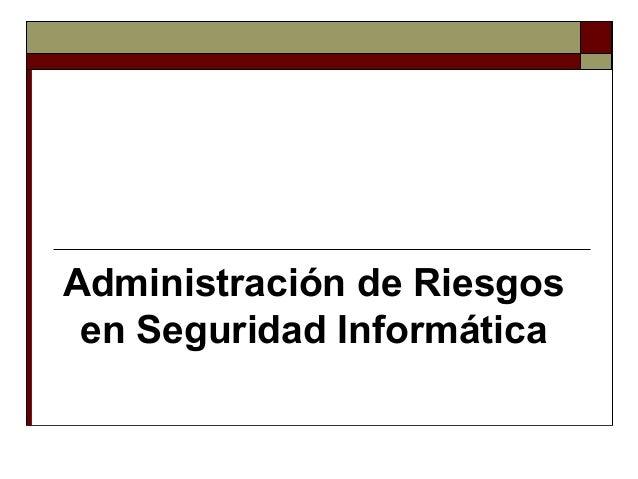 Administración de Riesgos  en Seguridad Informática