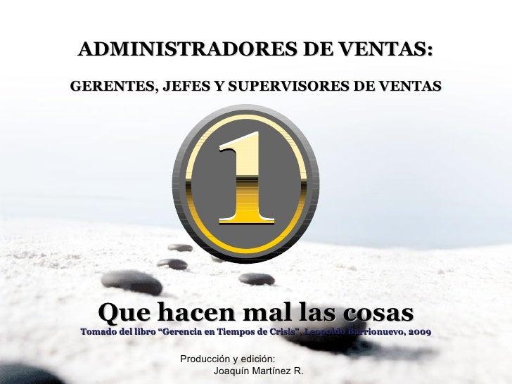 """ADMINISTRADORES DE VENTAS: GERENTES, JEFES Y SUPERVISORES DE VENTAS Que hacen mal las cosas Tomado del libro """"Gerencia en ..."""