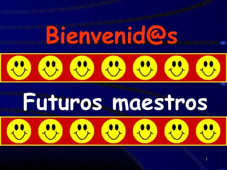 Bienvenid@sFuturos maestros               1