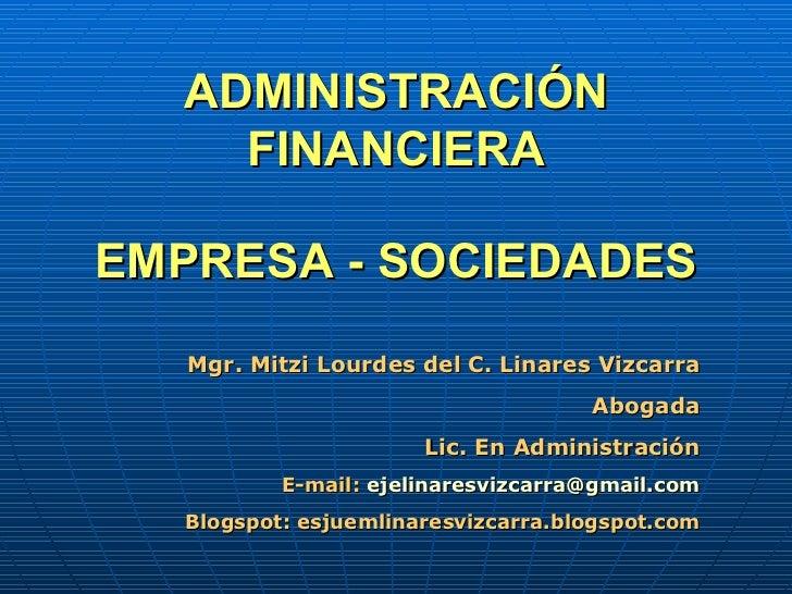 ADMINISTRACIÓN FINANCIERA Mgr. Mitzi Lourdes del C. Linares Vizcarra Abogada Lic. En Administración E-mail:  [email_addres...