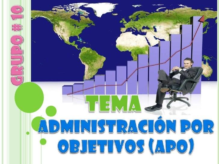 La administración por objetivos APO surgió    como método de evaluación y control sobre    el desempeño de áreas y organiz...