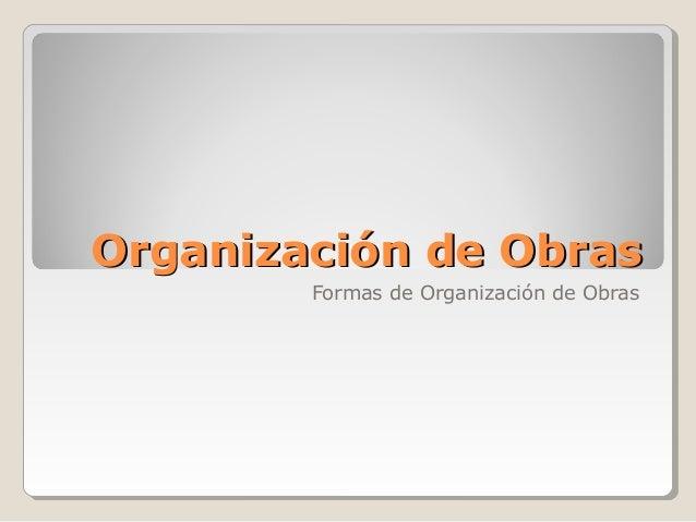 Organización de Obras Formas de Organización de Obras