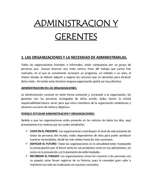ADMINISTRACION Y GERENTES 1. LAS ORGANIZACIONES Y LA NECESIDAD DE ADMINISTRARLAS. Todas las organizaciones formales e info...