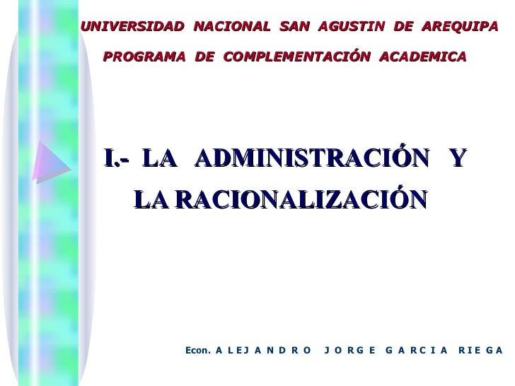 I.-  LA  ADMINISTRACIÓN  Y  LA RACIONALIZACIÓN     Econ.  A  L E J  A  N  D  R  O  J  O  R G  E  G  A  R C  I  A  R I E  G...