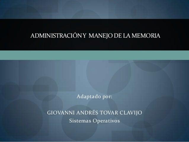 ADMINISTRACIÓN Y MANEJO DE LA MEMORIA             Adaptado por:    GIOVANNI ANDRÉS TOVAR CLAVIJO           Sistemas Operat...