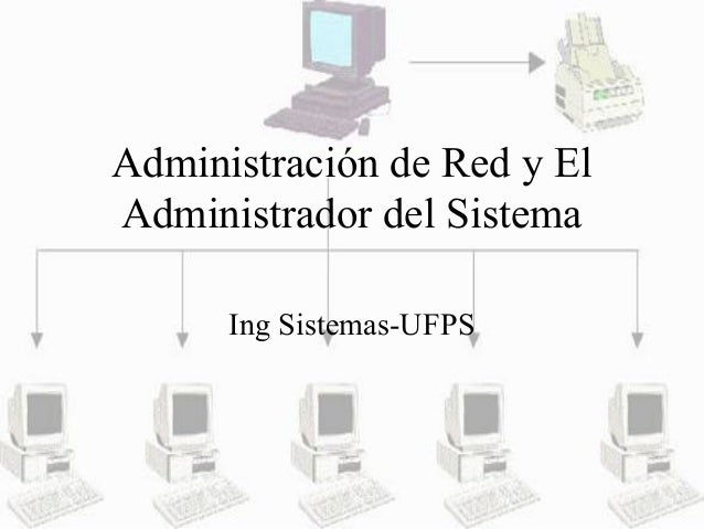 Administración de Red y El Administrador del Sistema Ing Sistemas-UFPS