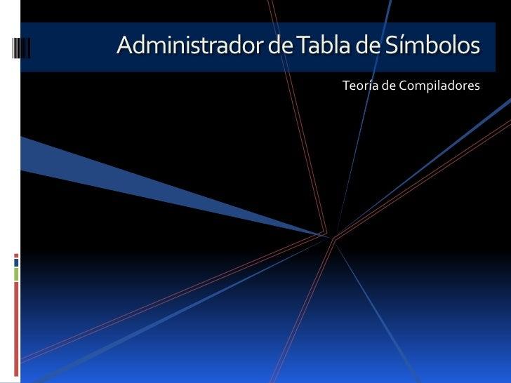 Administrador de Tabla de Símbolos                      Teoría de Compiladores