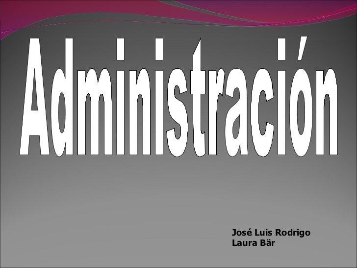 Administración José Luis Rodrigo Laura Bär