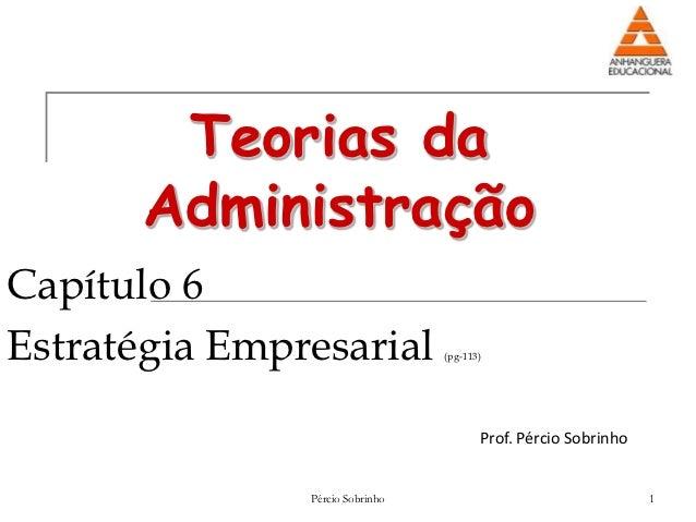Teorias da      AdministraçãoCapítulo 6Estratégia Empresarial           (pg-113)                                        Pr...