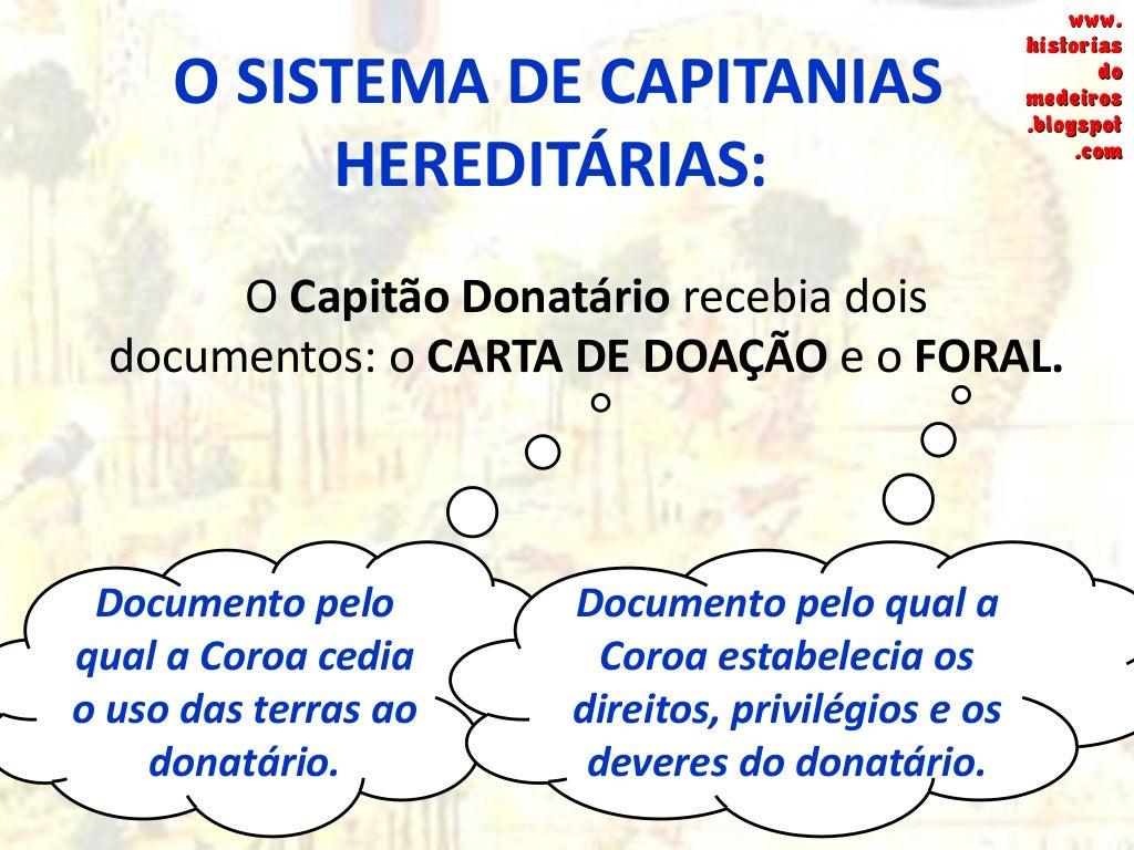 O SISTEMA DE CAPITANIAS HEREDITÁRIAS: Resultado do Sistema: fracasso parcial, prosperando apenas as Capitanias de São Vice...