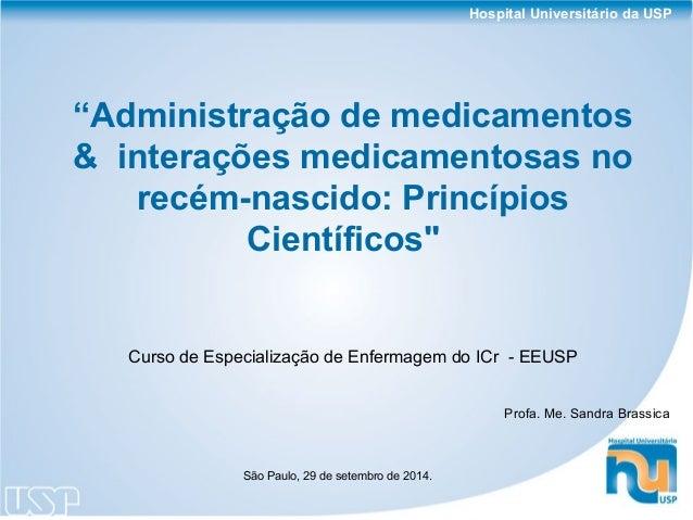 """Hospital Universitário da USP  """"Administração de medicamentos  & interações medicamentosas no  recém-nascido: Princípios  ..."""