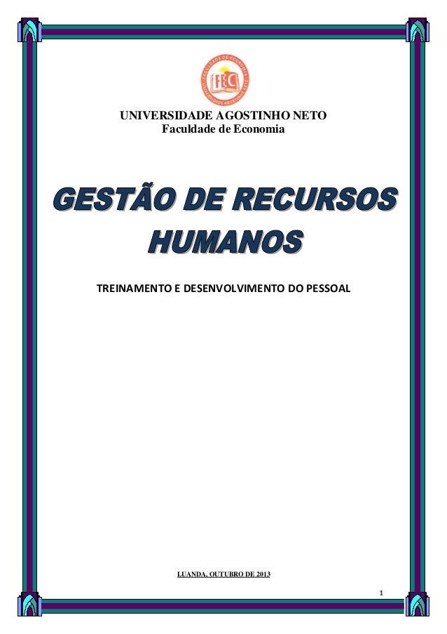 UNIVERSIDADE AGOSTINHO NETO Faculdade de Economia  TREINAMENTO E DESENVOLVIMENTO DO PESSOAL  LUANDA, OUTUBRO DE 2013  1