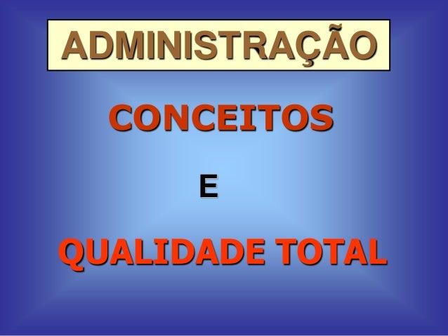 ADMINISTRAÇÃO CONCEITOS E  QUALIDADE TOTAL