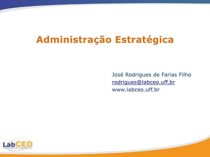 Administração Estratégica <br />José Rodrigues de Farias Filho<br />rodrigues@labceo.uff.br<br />www.labceo.uff.br<br />