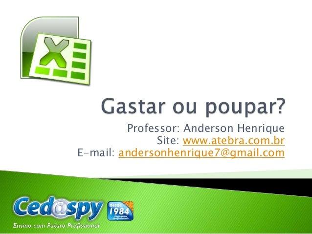 Professor: Anderson Henrique Site: www.atebra.com.br E-mail: andersonhenrique7@gmail.com