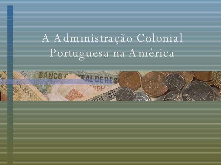 A Administração Colonial Portuguesa na América