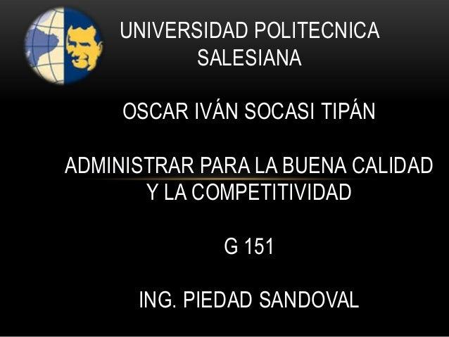 UNIVERSIDAD POLITECNICA SALESIANA OSCAR IVÁN SOCASI TIPÁN ADMINISTRAR PARA LA BUENA CALIDAD Y LA COMPETITIVIDAD G 151 ING....