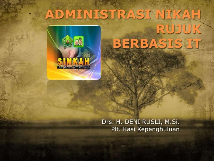 ADMINISTRASI NIKAH             RUJUK       BERBASIS IT      Drs. H. DENI RUSLI, M.Si.         Plt. Kasi Kepenghuluan