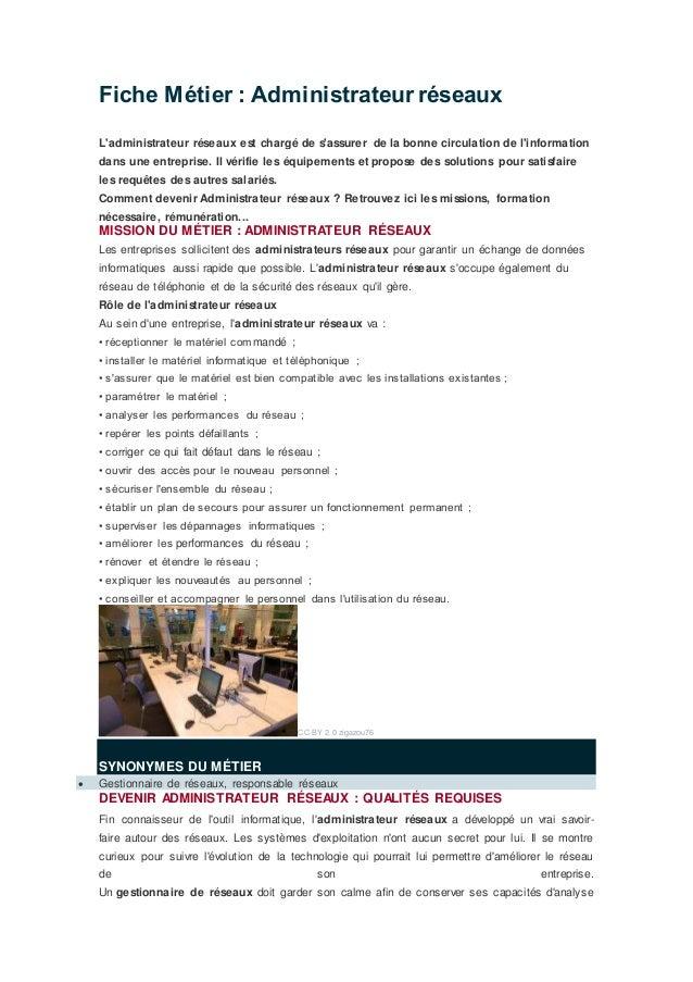 Fiche Métier : Administrateur réseaux L'administrateur réseaux est chargé de s'assurer de la bonne circulation de l'inform...