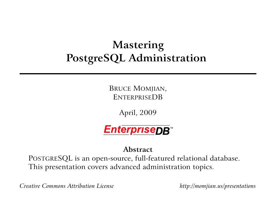 Mastering                  PostgreSQL Administration                                    BRUCE MOMJIAN,                    ...