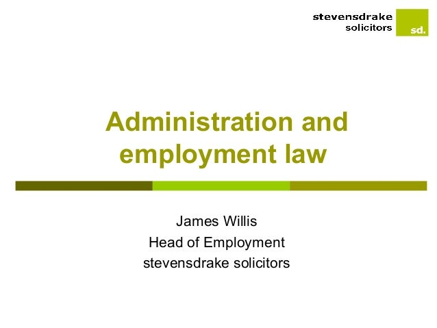 Administration and employment law       James Willis   Head of Employment  stevensdrake solicitors
