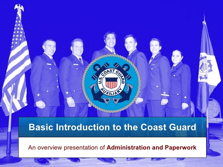 Basic Introduction to the Coast Guard An overview presentation of  Administration and Paperwork