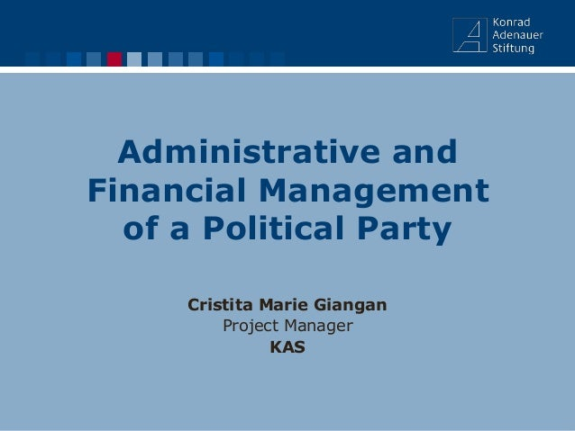 Administrative and Financial Management of a Political Party Cristita Marie Giangan Project Manager KAS