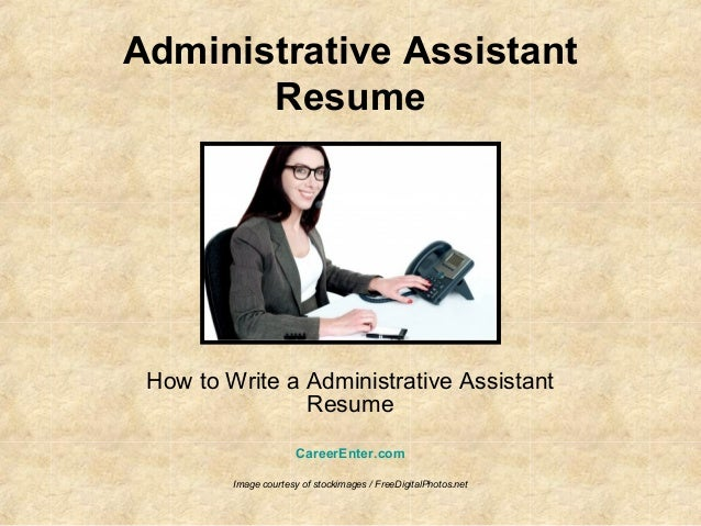 Administrative AssistantResumeHow to Write a Administrative AssistantResumeCareerEnter.comImage courtesy of stockimages / ...