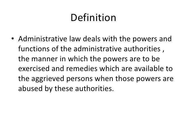 admin law Definition administrative law is the body of law created by administrative agencies in the form of rules, regulations, orders and decisions to carry out the.