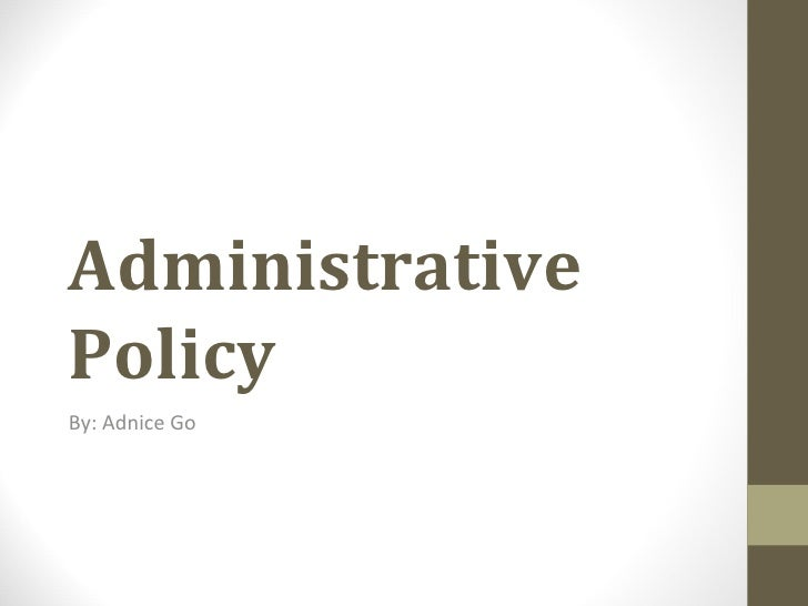 Administrative Policy By: Adnice Go