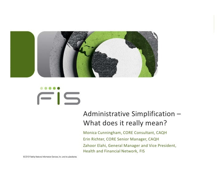 Administrative Simplification –What does it really mean?Monica Cunningham, CORE Consultant, CAQHErin Richter, CORE Senior ...