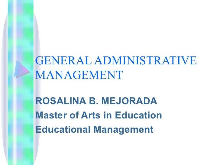 GENERAL ADMINISTRATIVE MANAGEMENT ROSALINA B. MEJORADA Master of Arts in Education Educational Management