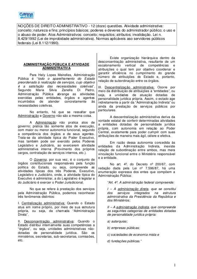 1NOÇÕES DE DIREITO ADMINISTRATIVO - 12 (doze) questões. Atividade administrativa:conceito; natureza e fins; princípios bás...