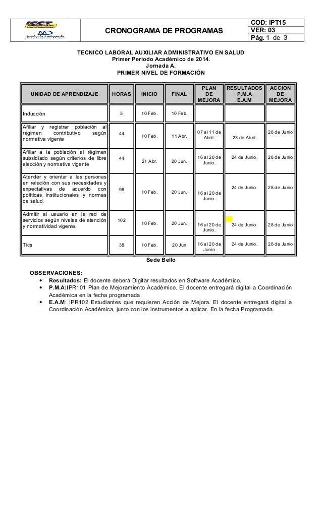 CRONOGRAMA DE PROGRAMAS COD: IPT15 VER: 03 Pág. 1 de 3 TECNICO LABORAL AUXILIAR ADMINISTRATIVO EN SALUD Primer Periodo Aca...