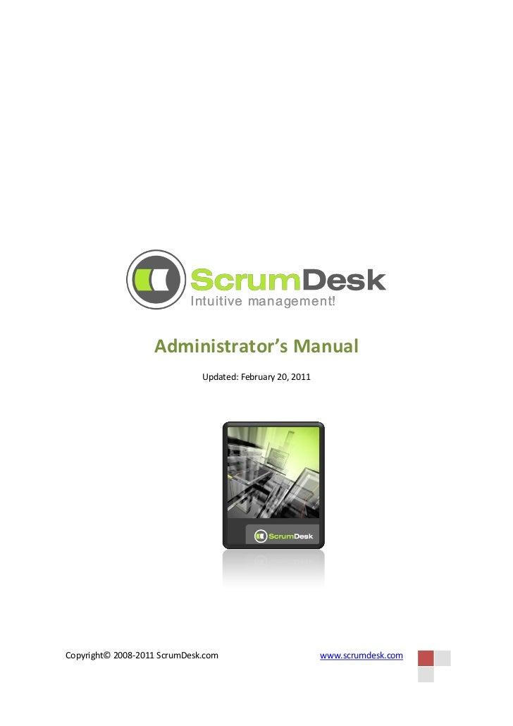 Administrator's Manual                              Updated: February 20, 2011Copyright© 2008-2011 ScrumDesk.com          ...
