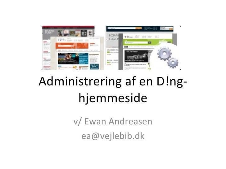 Administrering af en D!ng-hjemmeside v/ Ewan Andreasen [email_address]