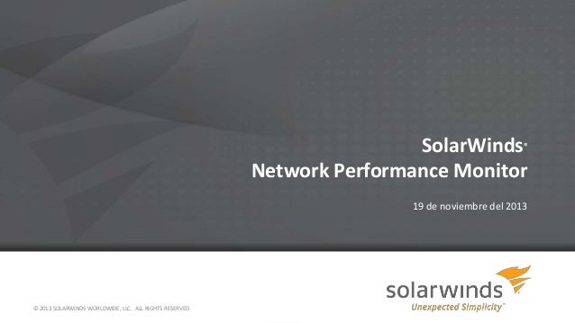 SolarWinds Network Performance Monitor  ®  19 de noviembre del 2013  © 2013 SOLARWINDS WORLDWIDE, LLC. ALL RIGHTS RESERVED...