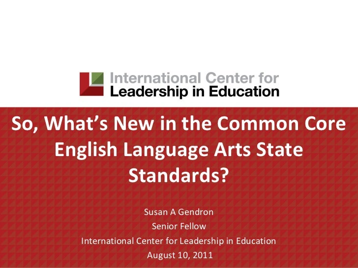 So, What's New in the Common Core     English Language Arts State              Standards?                      Susan A Gen...