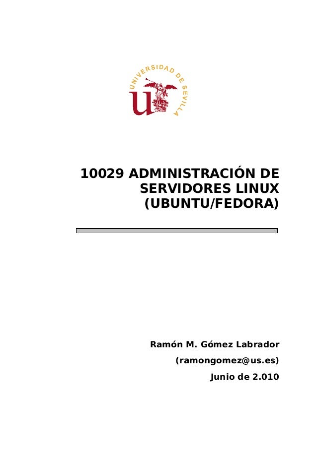 10029 ADMINISTRACIÓN DE       SERVIDORES LINUX        (UBUNTU/FEDORA)        Ramón M. Gómez Labrador            (ramongome...