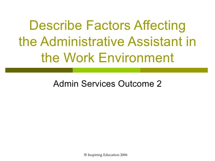 Describe Factors Affecting the Administrative Assistant in the Work Environment Admin Services Outcome 2 ©  Inspiring Educ...