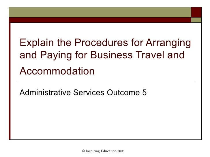 Explain the Procedures for Arranging and Paying for Business Travel and Accommodation   Administrative Services Outcome 5 ...