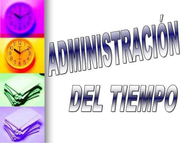 INTRODUCCIÓN  La administración o el manejo del tiempo constituye un aspecto fundamental en nuestra vida personal y labor...