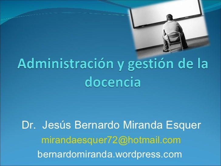 Dr.  Jesús Bernardo Miranda Esquer [email_address] bernardomiranda.wordpress.com