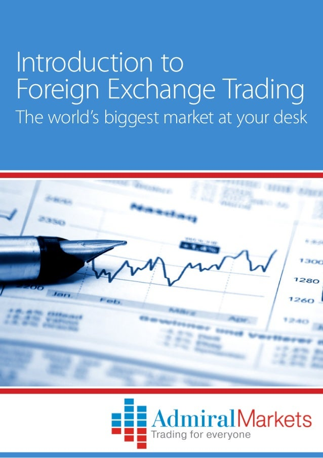 Introduction to Foreign Exchange Trading The world's biggest market at your desk